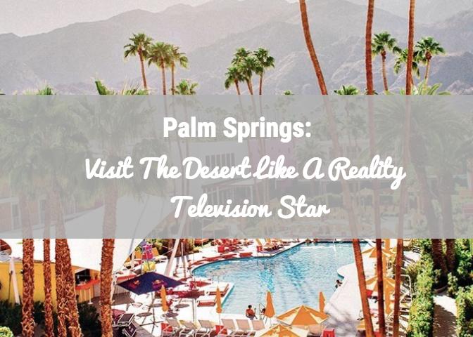 Palm Springs like a Reality TVStar