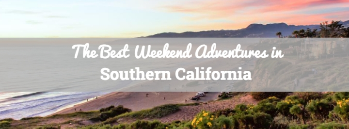 The Best Weekend Adventures in SouthernCalifornia